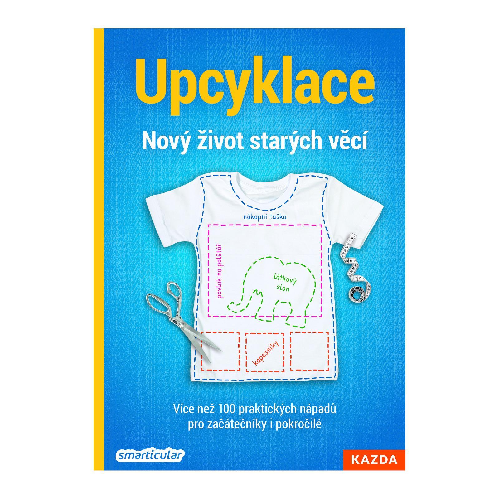 Nakladatelství Kazda Smarticular: UPCYKLACE - Nový život starých věcí 208 stran
