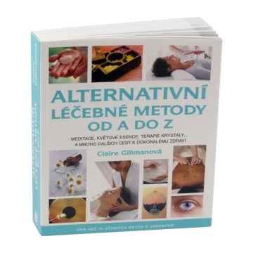 ostatní Alternativní léčebné metody od A do Z, Claire Gillmanová 398 stran