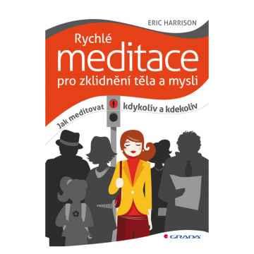 Grada Rychlé meditace pro zklidnění těla a mysli, Harrison Eric 160 stran