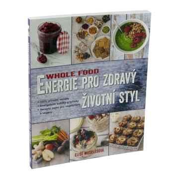 ostatní Wholefood: Energie pro zdravý životní styl, Elise Muselesová 176 stran